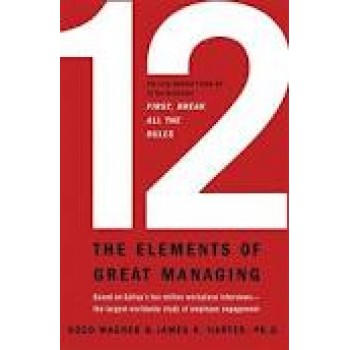 12: The Elements of Great Managing by Rodd Wagner, Ph.D. James K. Harter