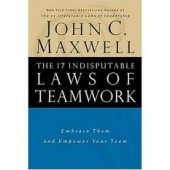 The 17 Indisputable Laws of Teamwork: Embrace Them and Empower Your Team by John C. Maxwell