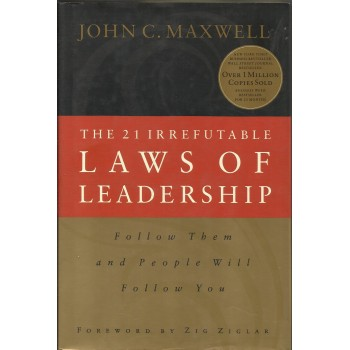 The 21 Irrefutable Laws of Leadership: Follow Them and People Will Follow You by John Maxwell
