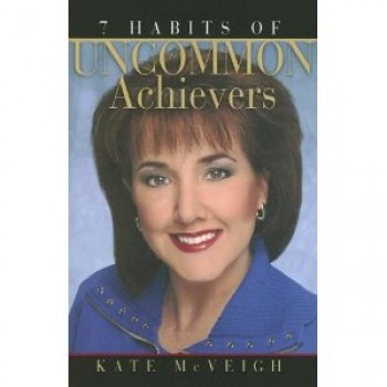 7 Habits of Uncommon Achievers by Kate McVeigh