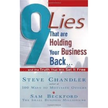 9 Lies That Are Holding Your Business Back...: And the Truth That Will Set It Free by Steve Chandler, Sam Beckford