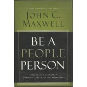 Be a People Person: Effective Leadership Through Effective Relationships by John Maxwell