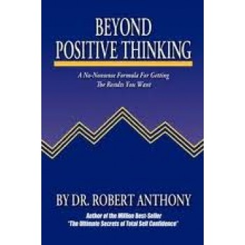 Beyond Positive Thinking: A No-Nonsense Formula for Getting the Results You Want by Robert Anthony, Joe Vitale