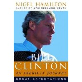 Bill Clinton: An American Journey: Great Expectations by Nigel Hamilton