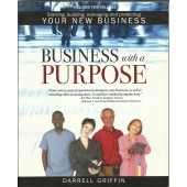 Business with a Purpose: Starting, building, managing and protecting your new business by  Darrell Griffin