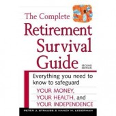 The Complete Retirement Survival Guide: Everything You Need to Know to Safeguard Your Money, Your Health, and Your Independence (2nd Edition) by Peter J. Strauss, Nancy M. Lederman