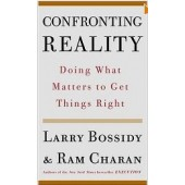 Confronting Reality: Doing What Matters to Get Things Right  by Larry Bossidy and Ram Charan