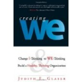 Creating We: Change I-Thinking To We-Thinking And Build A Healthy, Thriving Organization By Judith E. Glaser