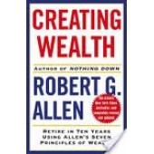 Creating Wealth: Retire in Ten Years Using Allen's Seven Principles of Wealth! HC by Robert G. Allen