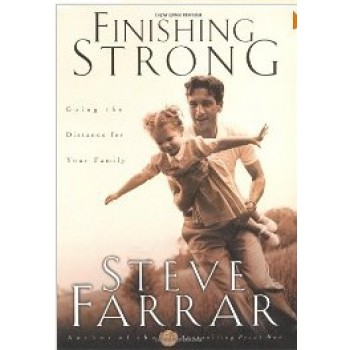 Finishing Strong: Going the Distance for Your Family by Steve Farrar