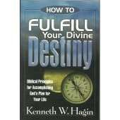 How to Fulfill Your Divine Destiny by Kenneth E. Hagin