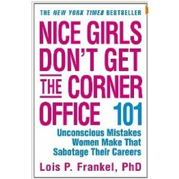 Nice Girls Don't Get the Corner Office: 101 Unconscious Mistakes Women Make That Sabotage Their Careers (Business Plus) by Lois P. Frankel
