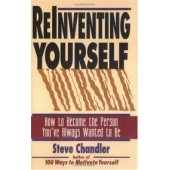 Reinventing Yourself: How to Become the Person You've Always Wanted to Be by Steve Chandler