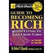 Rich Dad's Guide to Becoming Rich...Without Cutting Up Your Credit Cards by Robert T. Kiyosaki, Sharon L. Lechter
