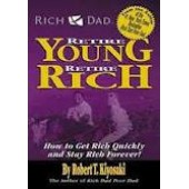 Rich Dad's Retire Young Retire Rich by Robert T Kiyosaki, Sharon L Lechter