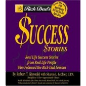 Rich Dad's Success Stories: Real Life Success Stories from Real Life People Who Followed the Rich Dad Lessons by Robert T. Kiyosaki, Sharon L. Lechter
