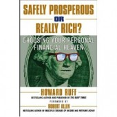 Safely Prosperous or Really Rich: Choosing Your Personal Financial Heaven by Howard Ruff