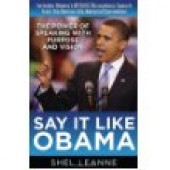 Say It Like Obama: The Power of Speaking with Purpose and Vision By Shel Leanne, Shelly Leanne