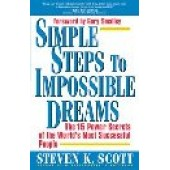 Simple Steps to Impossible Dreams: The Fifteen Power Secrets of the World's Most Successful People by Steve K. Scott