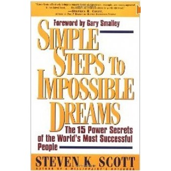 Simple Steps to Impossible Dreams: The 15 Power Secrets of the World's Most Successful People by Steven K. Scott