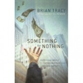 Something for Nothing: The All-Consuming Desire that Turns the American Dream into a Social Nightmare by Brian Tracy