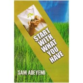 Start With What You Have by Sam  Adeyemi