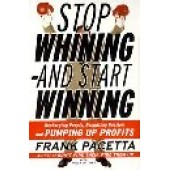 Stop Whining and Start Winning by Frank Pacetta
