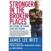 Stronger in the Broken Places: Nine Lessons for Turning Crisis into Triumph  by James Lee Witt and James Morgan