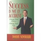 Success is Not an Accident: Change Your Choices Change Your Life by Tommy Newberry