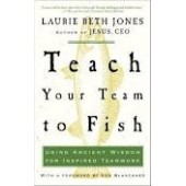 Teach Your Team to Fish by Laurie Beth Jones