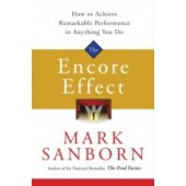 The Encore Effect: How to Achieve Remarkable Performance in Anything You Do Written by Mark Sanborn