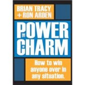 The Power of Charm: How to Win Anyone Over in Any Situation by Brian Tracy, Ron Arden
