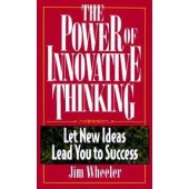 The Power of Innovative Thinking: Let New Ideas Lead to Your Success by Jim Wheeler