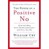 The Power of a Positive No: Save The Deal Save The Relationship and Still Say No by William Ury