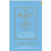 The Rules of Life: A Personal Code for Living a Better, Happier, More Successful Life by Richard Templar