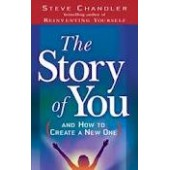 The Story of You: (And How to Create a New One) by Steve Chandler