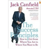 The Success Principles(TM): How to Get from Where You Are to Where You Want to Be by Jack Canfield