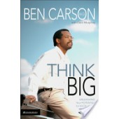 Think Big: Unleashing Your Potential for Excellence by Ben Carson, Cecil Murphey