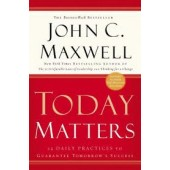 Today Matters: 12 Daily Practices to Guarantee Tomorrows Success (Hardcover) by John C. Maxwell