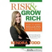 Risk & Grow Rich: How to Make Millions in Real Estate by Kendra Todd, Charles Andrews