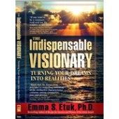 The Indispensable Visionary: Turning Your Dreams Into Realitie