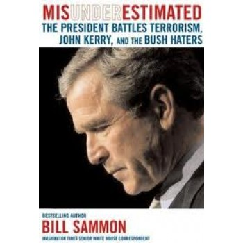 Misunderestimated: The President Battles Terrorism, John Kerry, and the Bush Haters by Bill Sammon