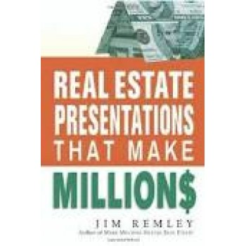 Real Estate Presentations That Make Millions by Jim Remley