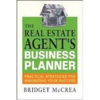 The Real Estate Agent's Business Planner: Practical Strategies for Maximizing Your Success by Bridget McCrea
