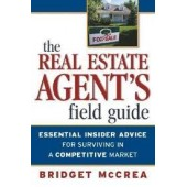 The Real Estate Agent's Field Guide: Essential Insider Advice for Surviving in a Competitive Market by Bridget McCrea