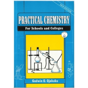 Practical Chemistry: For Schools and Colleges by Godwin Ojokuku
