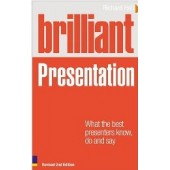 Brilliant Presentation: What the Best Presenters Know, Do and Say  by Richard Hall