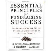 Essential Principles for Fundraising Success: An Answer Manual for the Everyday Challenges of Raising Money by G. Douglass Alexander, Kristian J. Carlson
