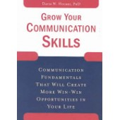 Grow Your Communication Skills: Communication Fundamentals That Will Create More Win-Win Opportunities in Your Life by David W. Holmes