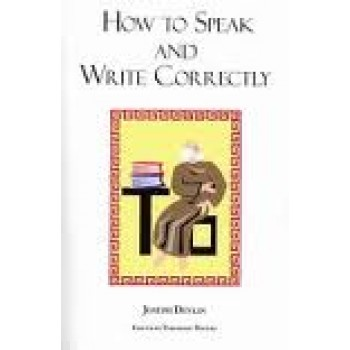 How to Speak and Write Correctly: Joseph Devlin's Classic Text by Joseph Devlin, Theodore Waters